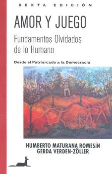 AMOR Y JUEGO. FUNDAMENTOS OLVIDADOS DE LO HUMANO.  7ª EDIC.
